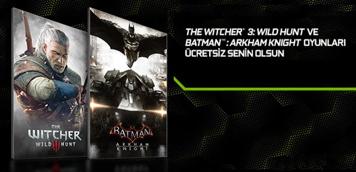 Nvidia GeForce GTX ekran kartı satın alacaklara The Witcher 3 ve Batman: Arkham Knight hediyesi
