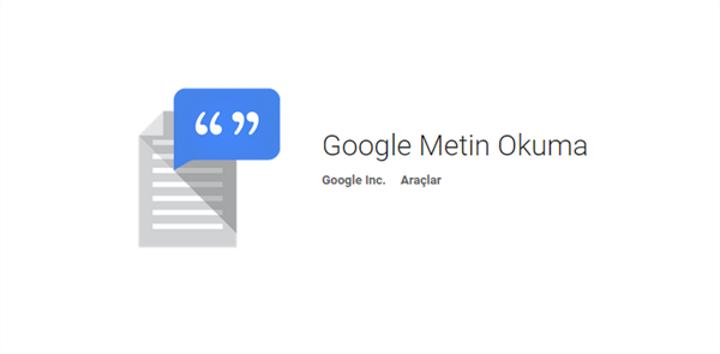 Google Metin Okuma uygulaması Türkçe dil desteğine kavuştu