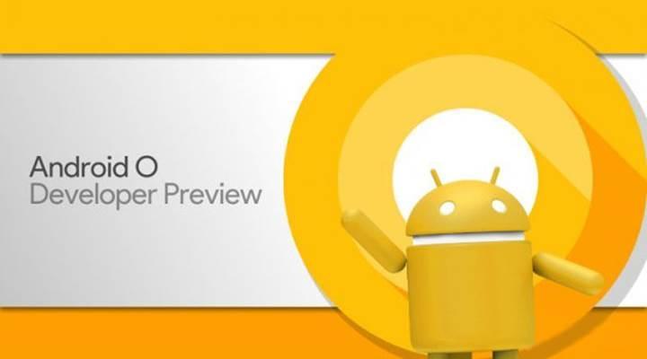 Android O Geliştirici Önizleme 4 çıktı, final sürüm yakında